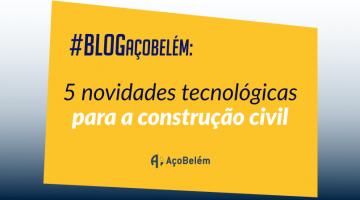 5 novidades tecnológicas na construção civil