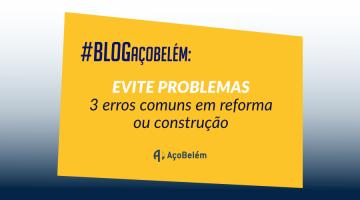 Evite problemas! 3 erros comuns em reforma ou construção
